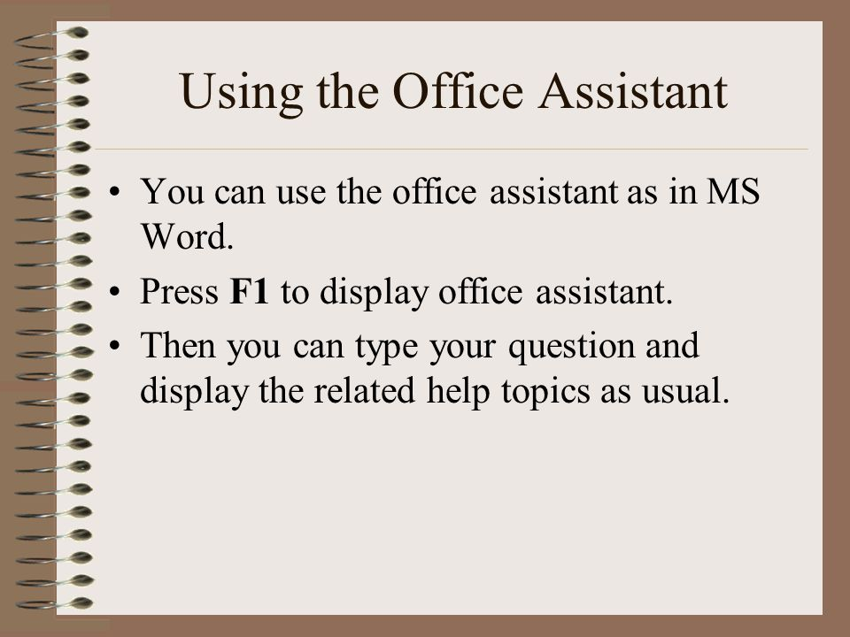Using the Office Assistant You can use the office assistant as in MS Word.