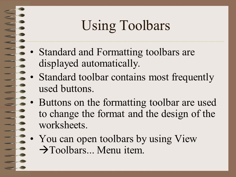 Using Toolbars Standard and Formatting toolbars are displayed automatically.