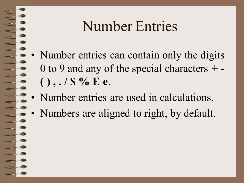 Number Entries Number entries can contain only the digits 0 to 9 and any of the special characters + - ( ),.