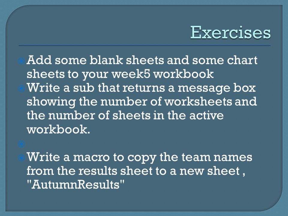  Add some blank sheets and some chart sheets to your week5 workbook  Write a sub that returns a message box showing the number of worksheets and the number of sheets in the active workbook.