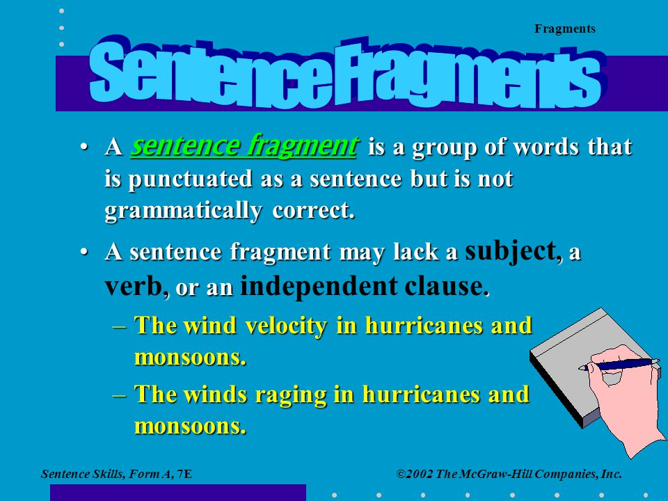 Sentence Skills, Form A, 7E Fragments ©2002 The McGraw-Hill Companies, Inc.