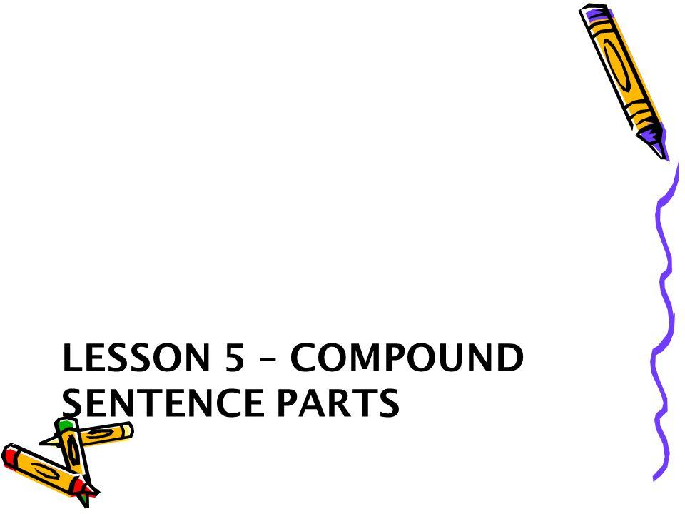 LESSON 5 – COMPOUND SENTENCE PARTS