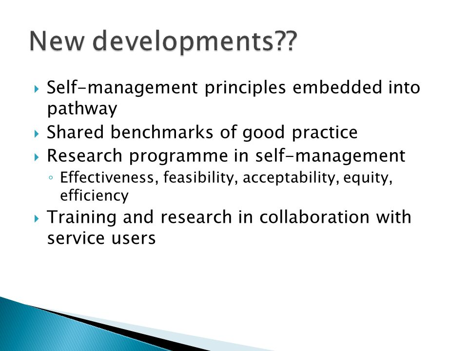  Self-management principles embedded into pathway  Shared benchmarks of good practice  Research programme in self-management ◦ Effectiveness, feasi