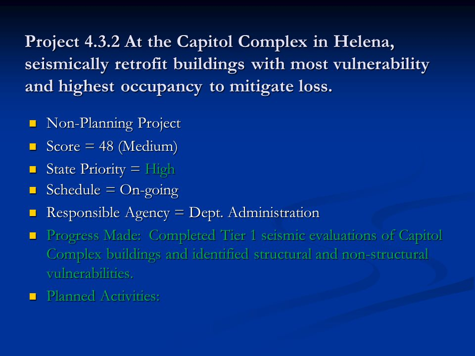 Project 4.3.2 At the Capitol Complex in Helena, seismically retrofit buildings with most vulnerability and highest occupancy to mitigate loss.