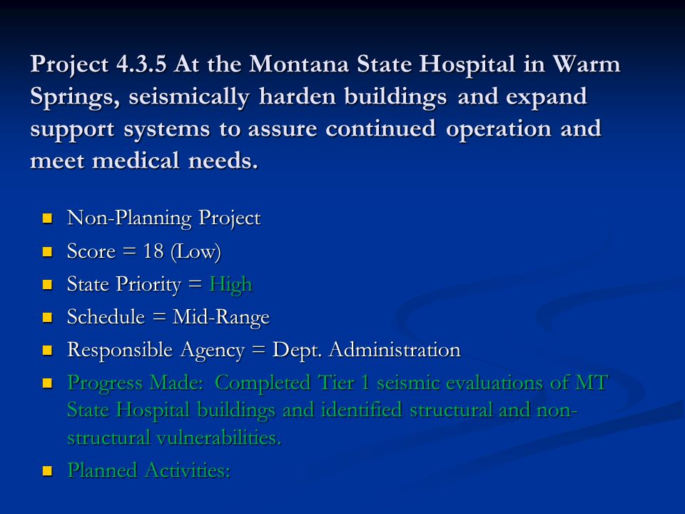 Project 4.3.5 At the Montana State Hospital in Warm Springs, seismically harden buildings and expand support systems to assure continued operation and meet medical needs.