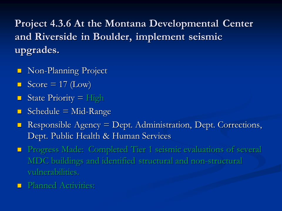 Project 4.3.6 At the Montana Developmental Center and Riverside in Boulder, implement seismic upgrades.