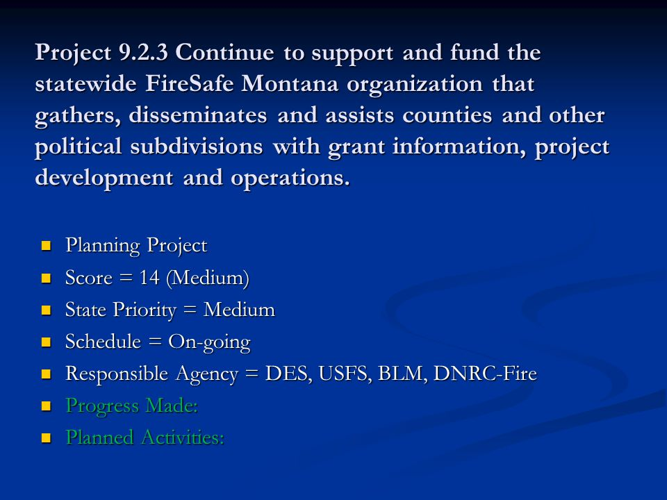 Project 9.2.3 Continue to support and fund the statewide FireSafe Montana organization that gathers, disseminates and assists counties and other political subdivisions with grant information, project development and operations.