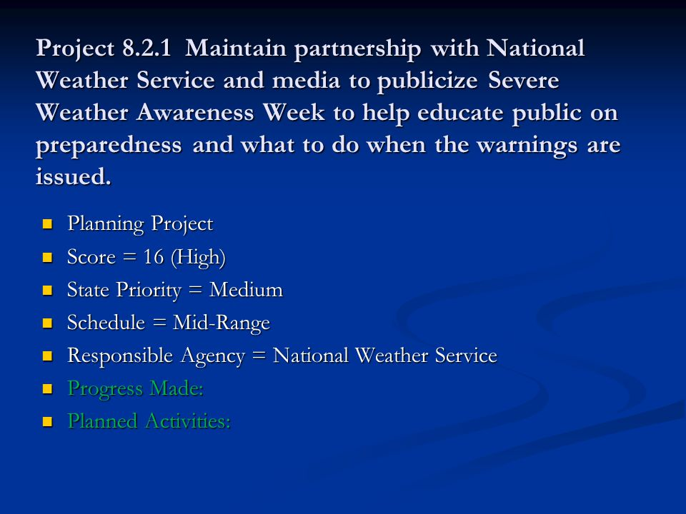 Project 8.2.1 Maintain partnership with National Weather Service and media to publicize Severe Weather Awareness Week to help educate public on preparedness and what to do when the warnings are issued.
