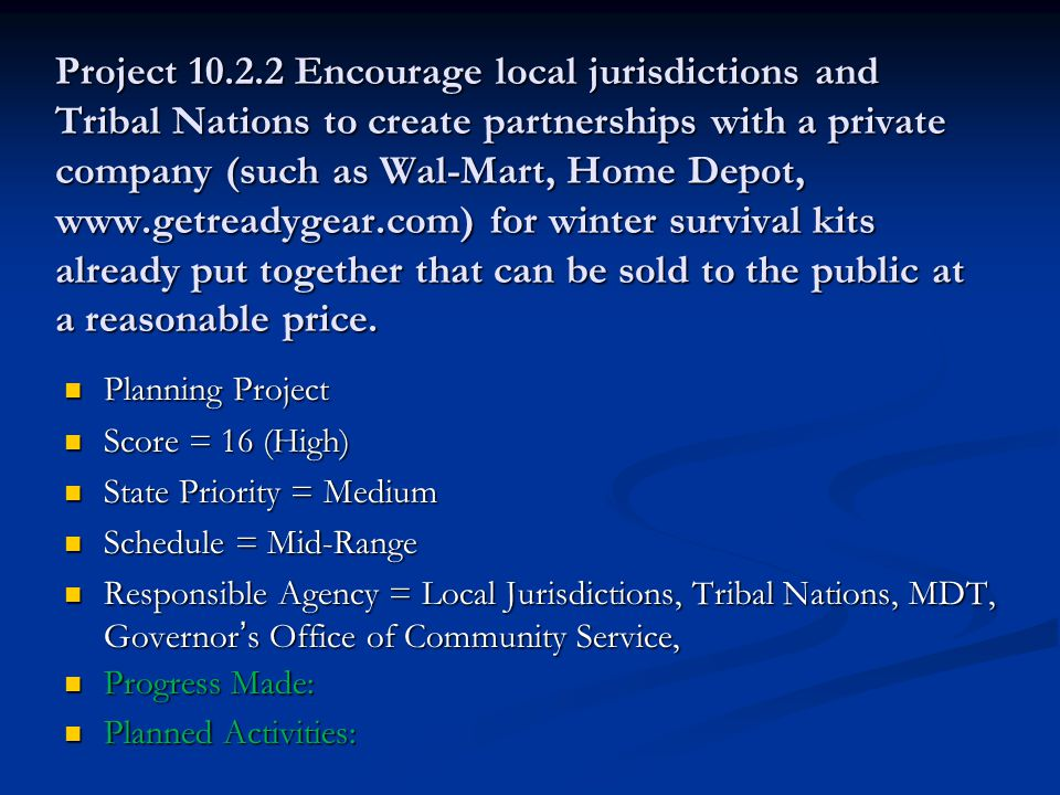 Project 10.2.2 Encourage local jurisdictions and Tribal Nations to create partnerships with a private company (such as Wal-Mart, Home Depot, www.getreadygear.com) for winter survival kits already put together that can be sold to the public at a reasonable price.