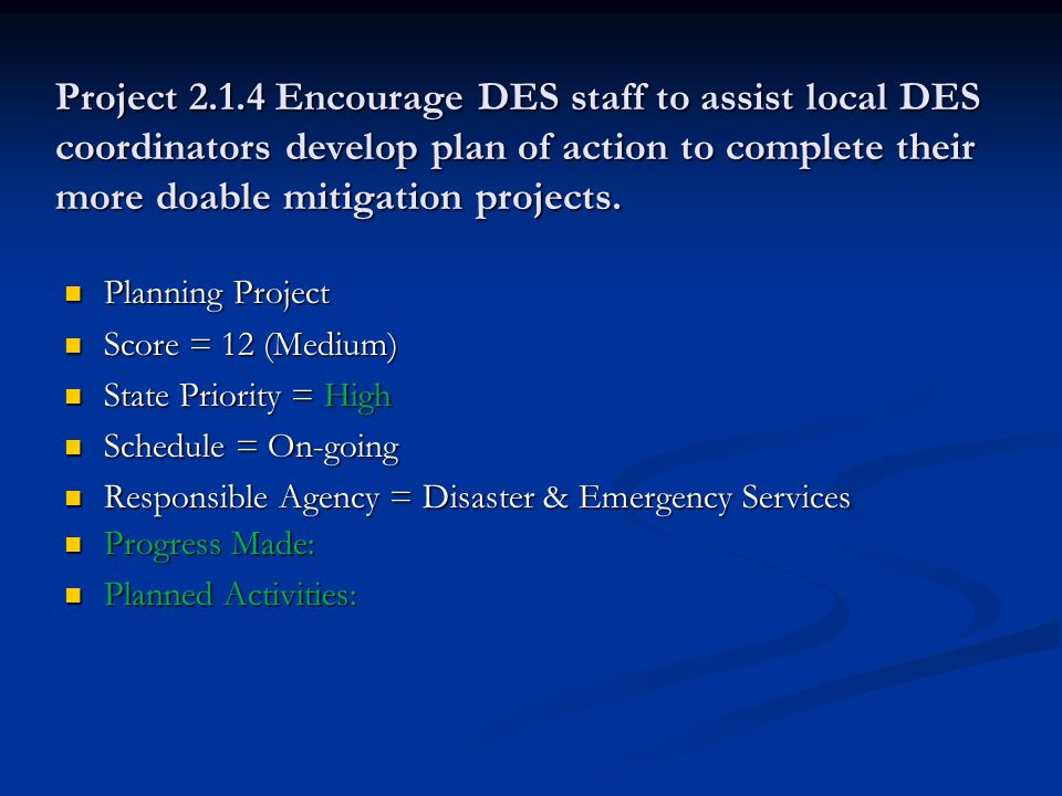 Project 2.1.4 Encourage DES staff to assist local DES coordinators develop plan of action to complete their more doable mitigation projects.