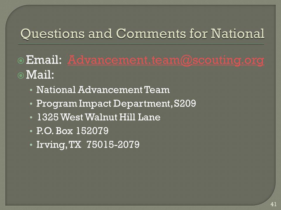  Email: Advancement.team@scouting.orgAdvancement.team@scouting.org  Mail: National Advancement Team Program Impact Department, S209 1325 West Walnut Hill Lane P.O.