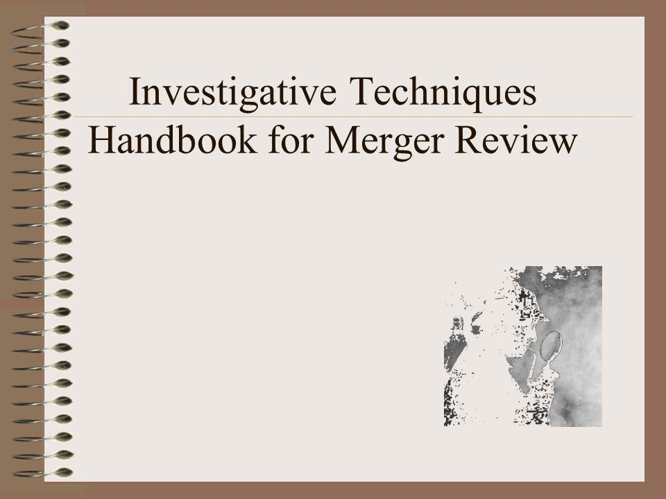 Investigative Techniques Handbook for Merger Review