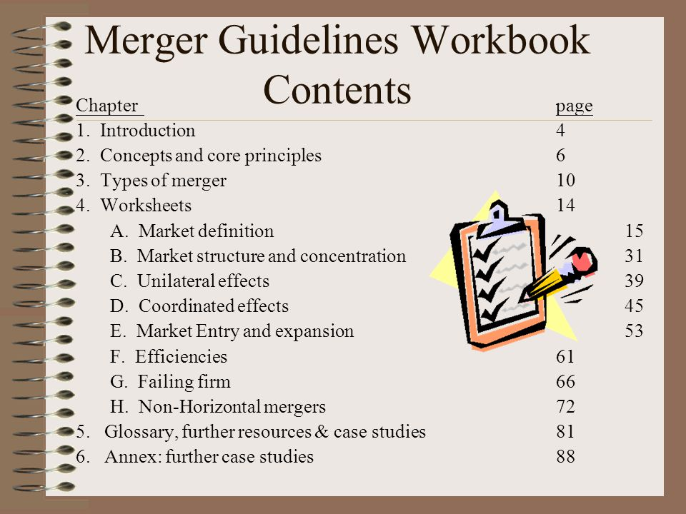 Merger Guidelines Workbook Contents Chapterpage 1. Introduction 4 2. Concepts and core principles 6 3. Types of merger 10 4. Worksheets 14 A. Market d