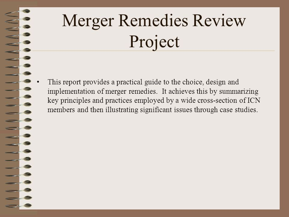 Merger Remedies Review Project This report provides a practical guide to the choice, design and implementation of merger remedies. It achieves this by