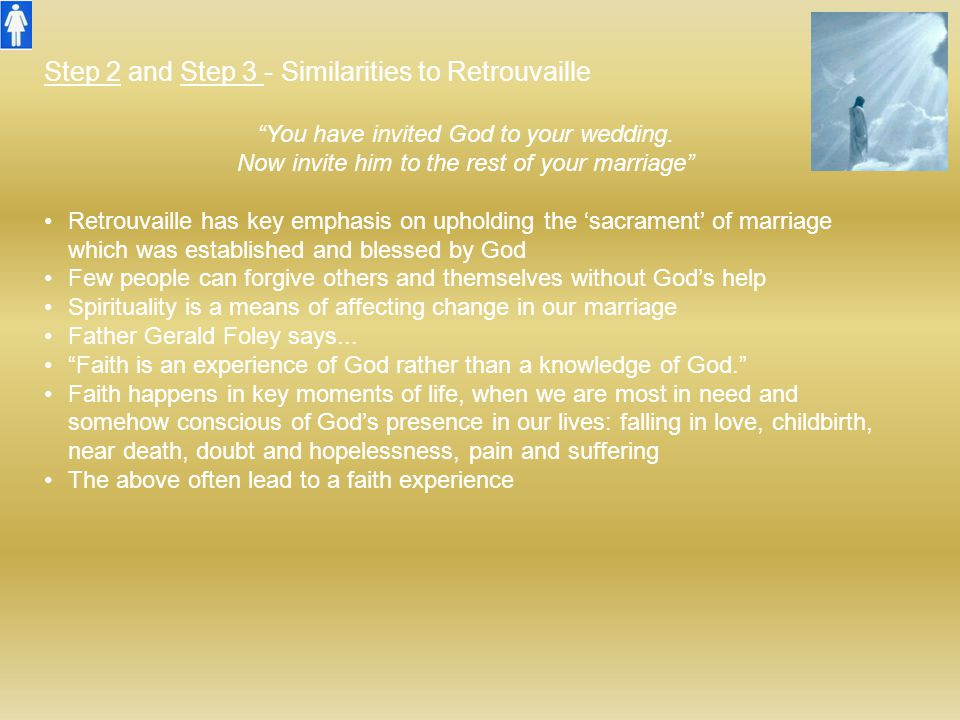 """Step 2 and Step 3 - Similarities to Retrouvaille """"You have invited God to your wedding. Now invite him to the rest of your marriage"""" Retrouvaille has"""