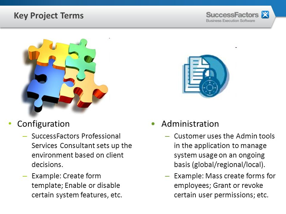 Key Project Terms Configuration – SuccessFactors Professional Services Consultant sets up the environment based on client decisions.