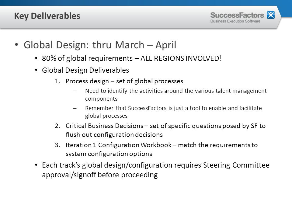 Global Design: thru March – April 80% of global requirements – ALL REGIONS INVOLVED.