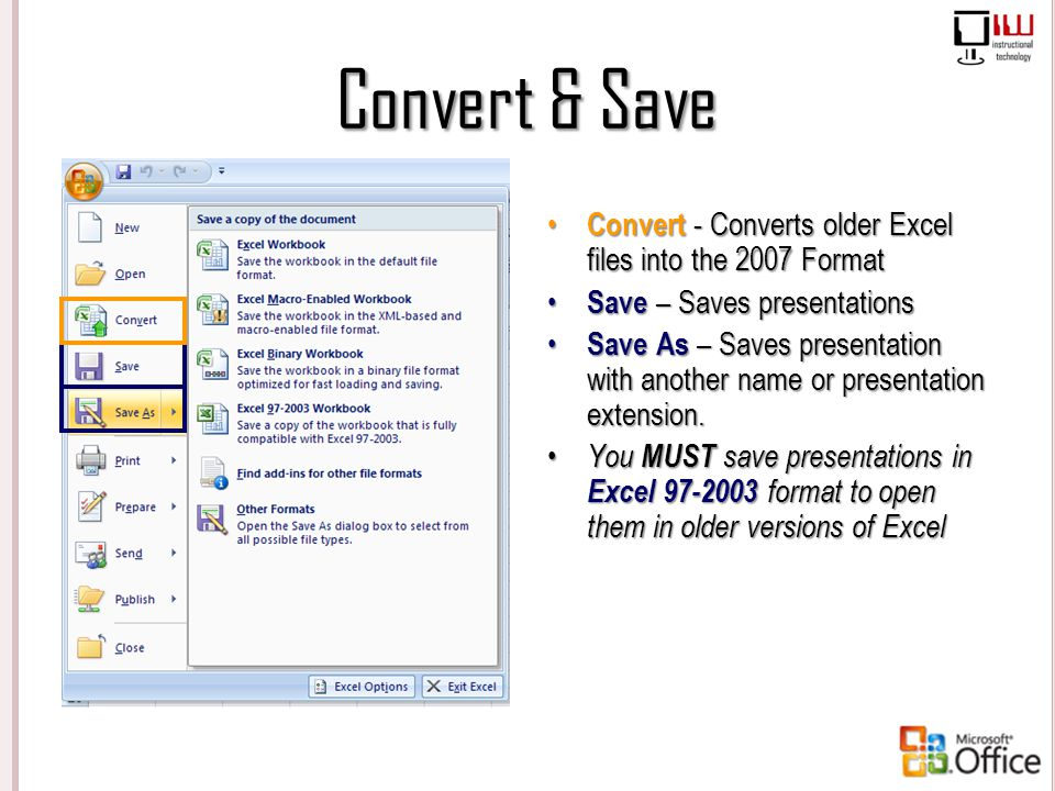 Convert & Save Convert - Converts older Excel files into the 2007 Format Save – Saves presentations Save As – Saves presentation with another name or