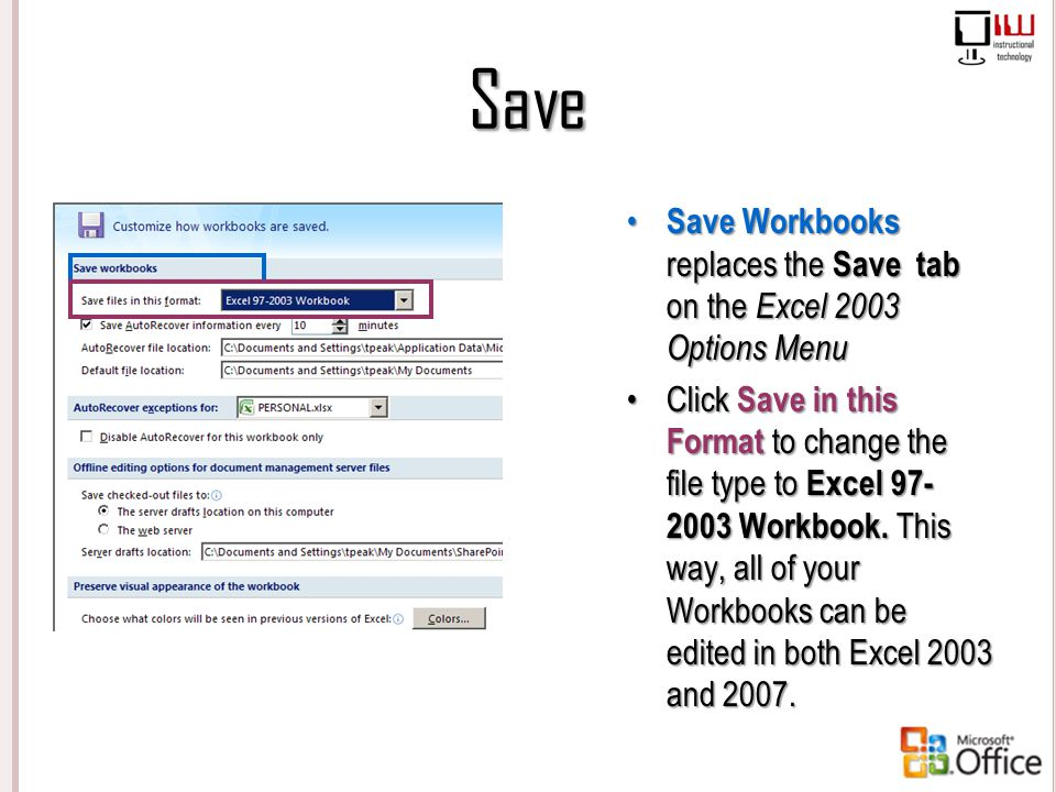 Save Save Workbooks replaces the Save tab on the Excel 2003 Options Menu Click Save in this Format to change the file type to Excel 97- 2003 Workbook.