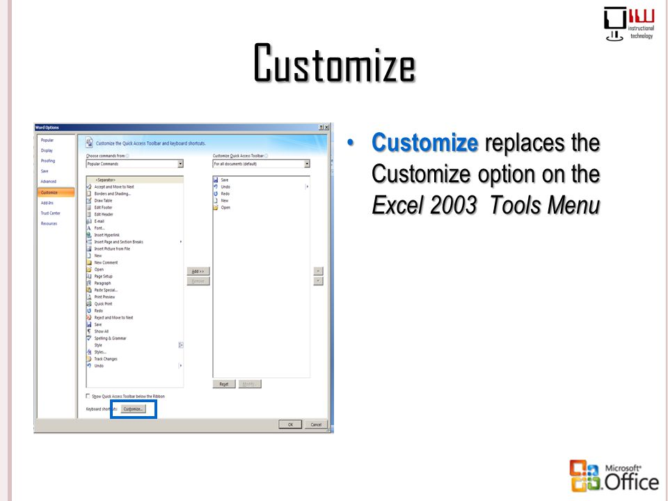Customize Customize replaces the Customize option on the Excel 2003 Tools Menu