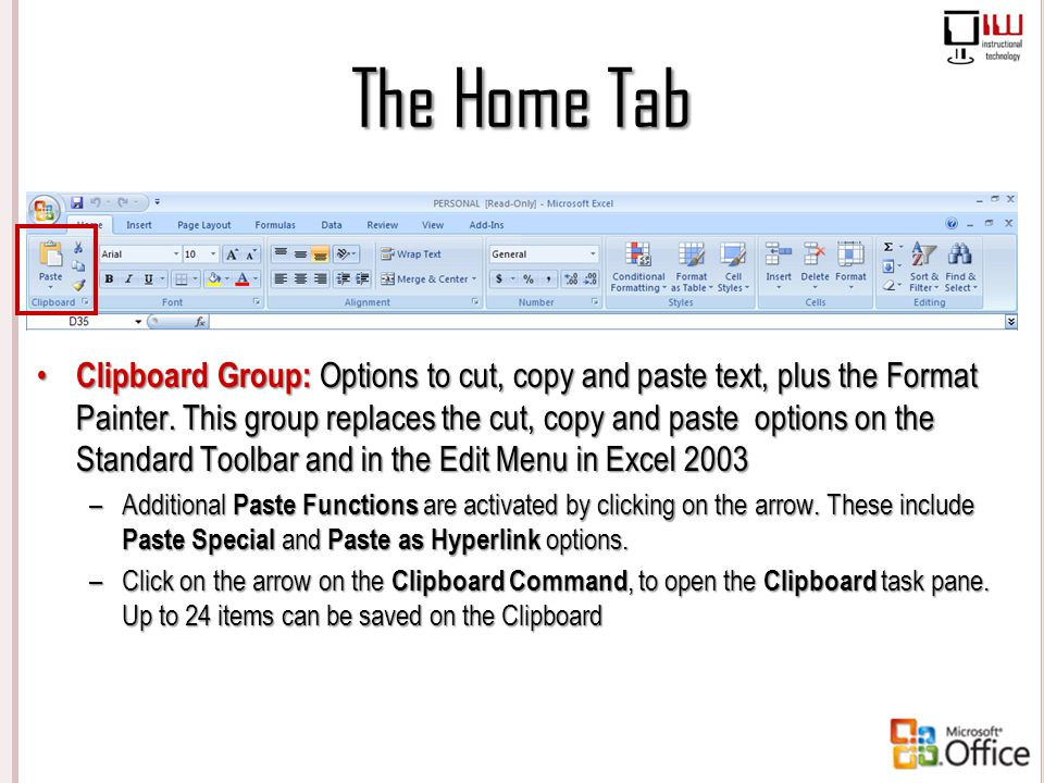 The Home Tab Clipboard Group: Options to cut, copy and paste text, plus the Format Painter. This group replaces the cut, copy and paste options on the