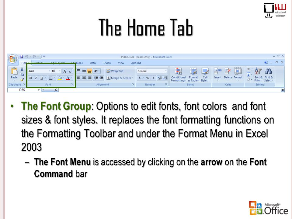 The Home Tab The Font Group: Options to edit fonts, font colors and font sizes & font styles. It replaces the font formatting functions on the Formatt