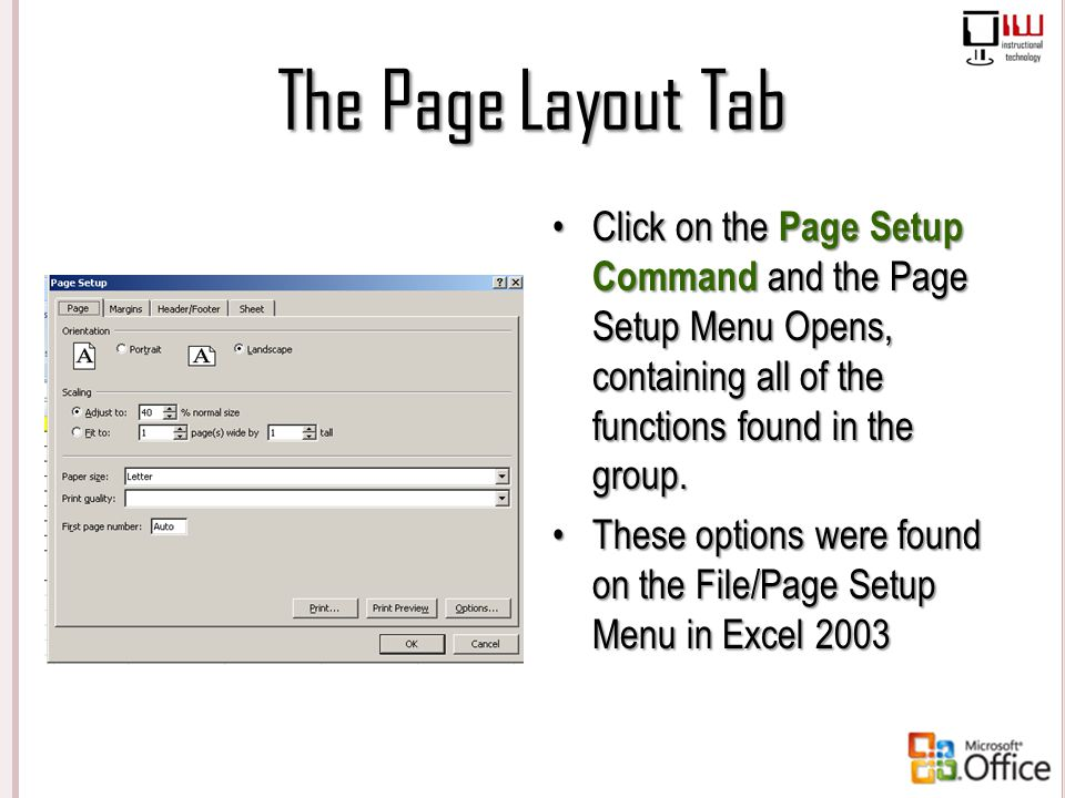 The Page Layout Tab Click on the Page Setup Command and the Page Setup Menu Opens, containing all of the functions found in the group. These options w