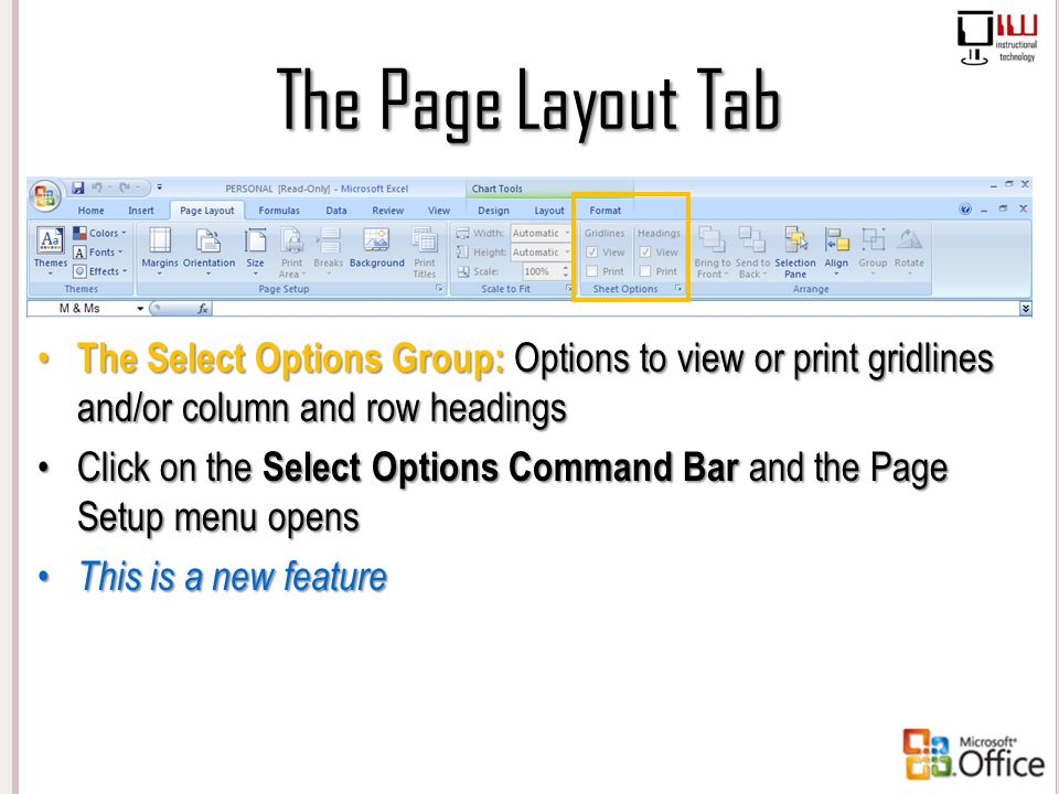 The Page Layout Tab The Select Options Group: Options to view or print gridlines and/or column and row headings Click on the Select Options Command Ba