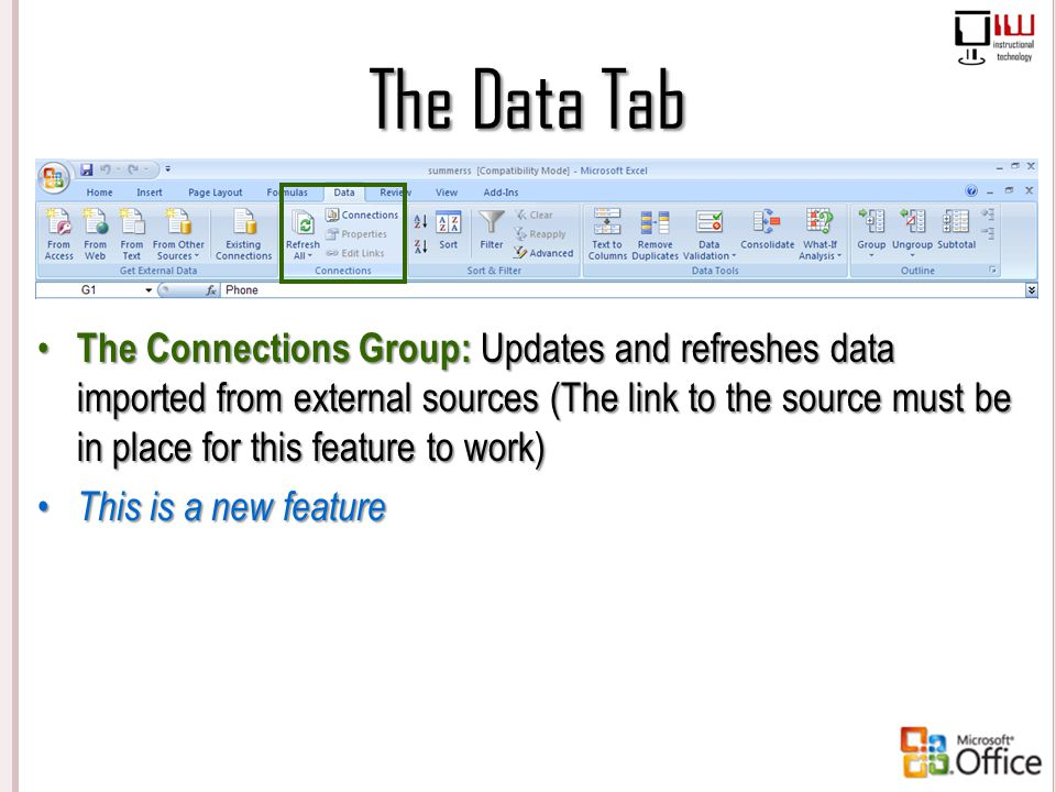 The Data Tab The Connections Group: Updates and refreshes data imported from external sources (The link to the source must be in place for this featur