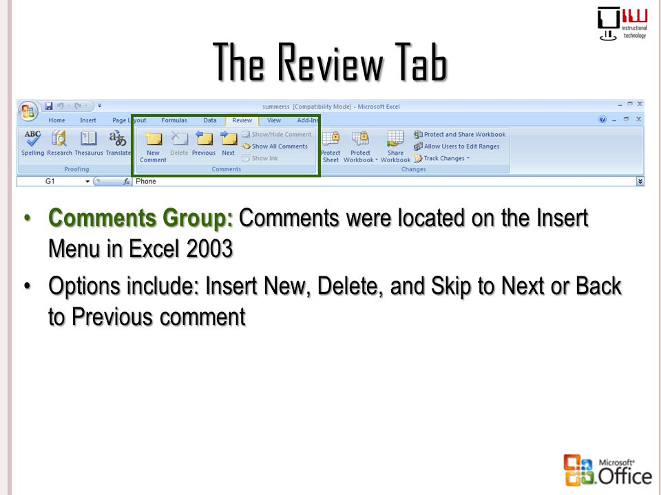 The Review Tab Comments Group: Comments were located on the Insert Menu in Excel 2003 Options include: Insert New, Delete, and Skip to Next or Back to