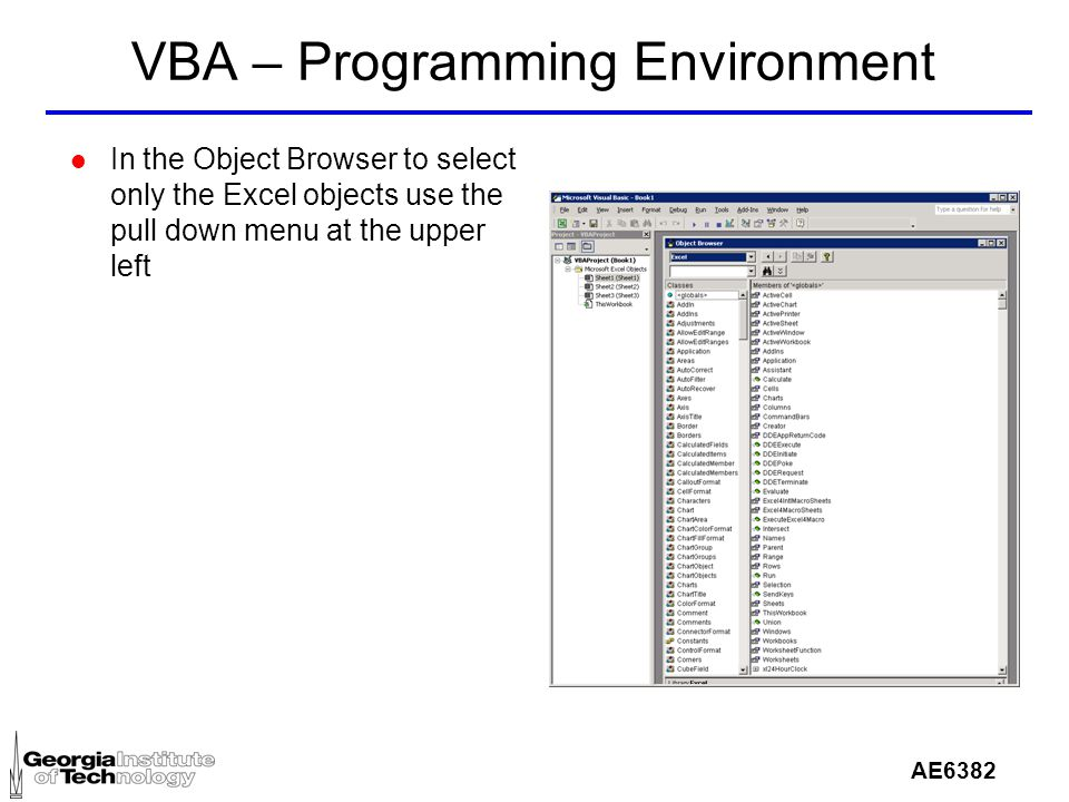 AE6382 VBA – Programming Environment l In the Object Browser to select only the Excel objects use the pull down menu at the upper left