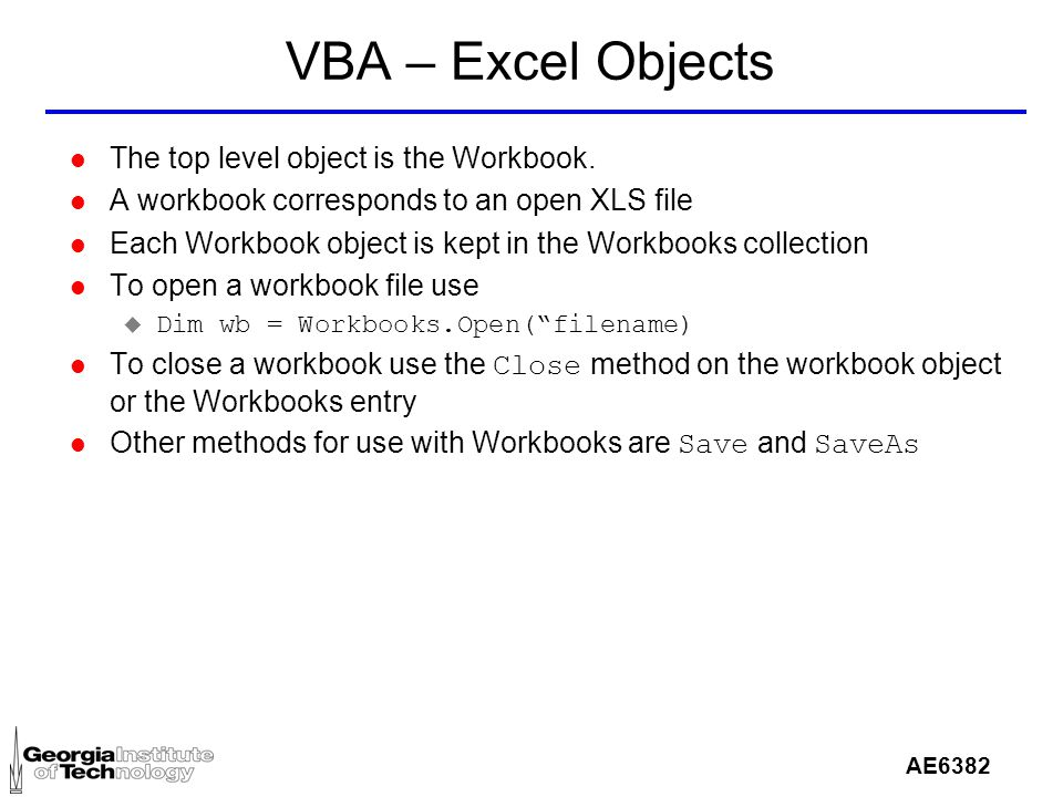 AE6382 VBA – Excel Objects l The top level object is the Workbook.
