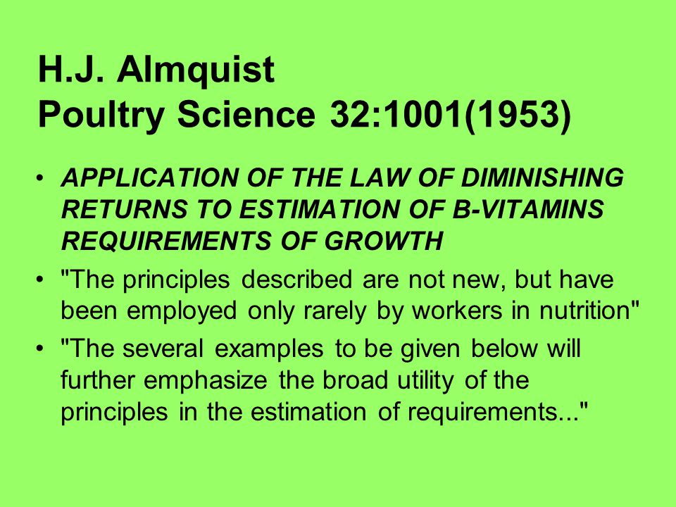 H.J. Almquist Poultry Science 32:1001(1953) APPLICATION OF THE LAW OF DIMINISHING RETURNS TO ESTIMATION OF B-VITAMINS REQUIREMENTS OF GROWTH
