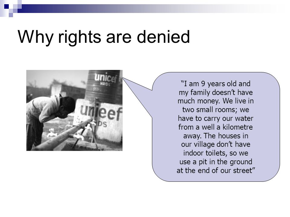 """Why rights are denied """"I am 9 years old and my family doesn't have much money. We live in two small rooms; we have to carry our water from a well a ki"""