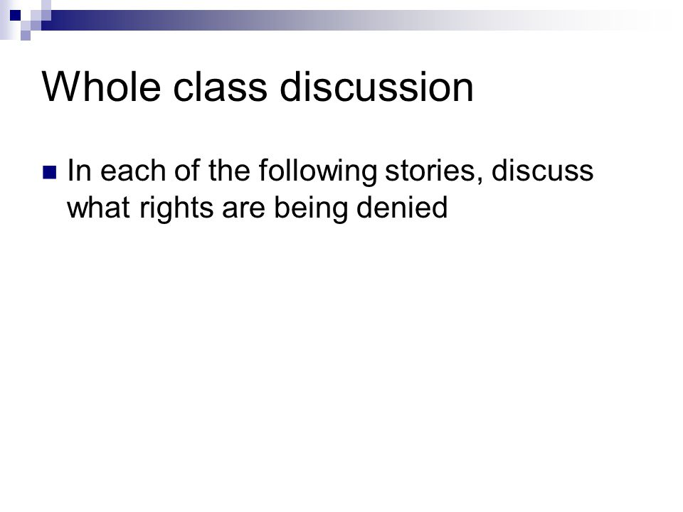 Whole class discussion In each of the following stories, discuss what rights are being denied