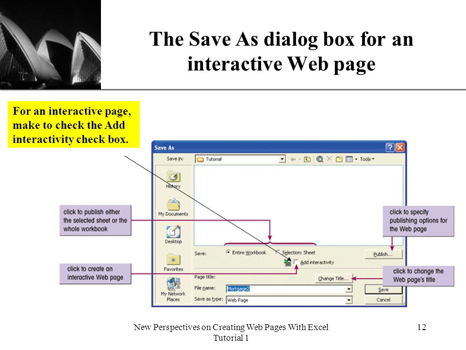 XP New Perspectives on Creating Web Pages With Excel Tutorial 1 12 The Save As dialog box for an interactive Web page For an interactive page, make to check the Add interactivity check box.
