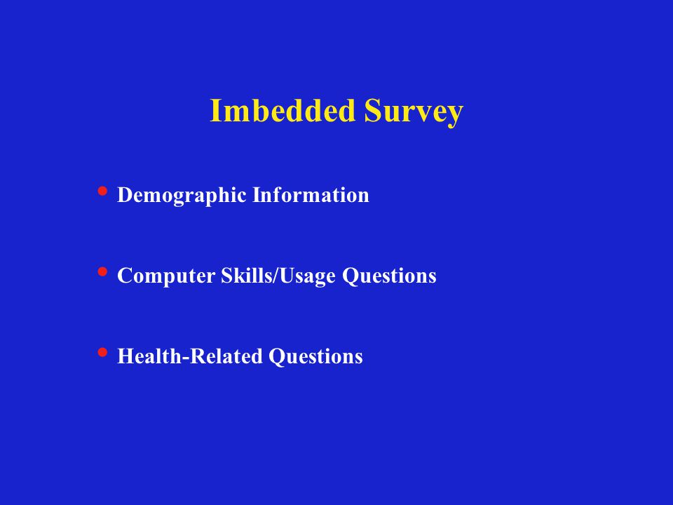 Imbedded Survey Demographic Information Computer Skills/Usage Questions Health-Related Questions