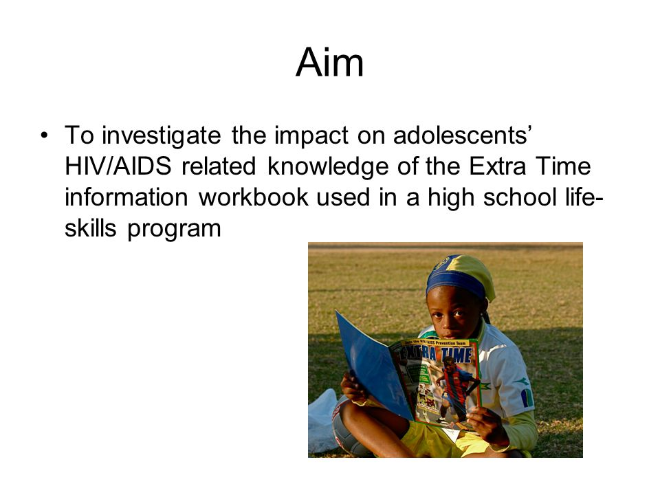 Aim To investigate the impact on adolescents' HIV/AIDS related knowledge of the Extra Time information workbook used in a high school life- skills program