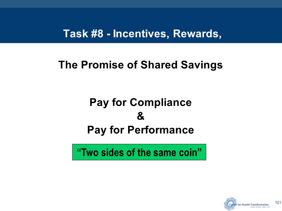 "101 Task #8 - Incentives, Rewards, The Promise of Shared Savings Pay for Compliance & Pay for Performance ""Two sides of the same coin"""