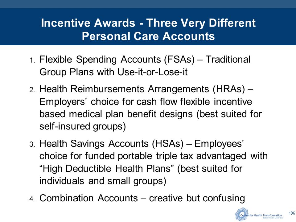 106 Incentive Awards - Three Very Different Personal Care Accounts 1. Flexible Spending Accounts (FSAs) – Traditional Group Plans with Use-it-or-Lose-