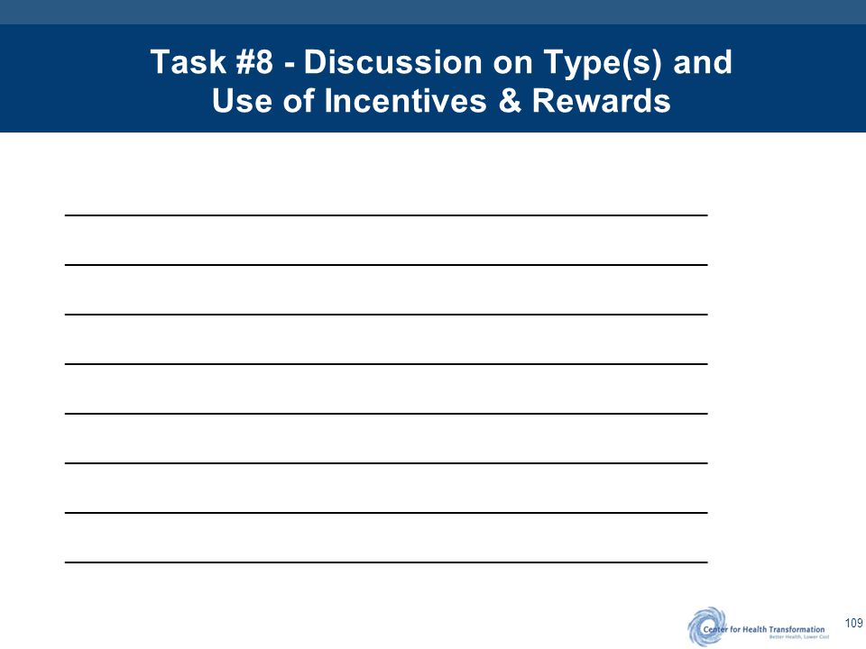 109 Task #8 - Discussion on Type(s) and Use of Incentives & Rewards ____________________________________________________________
