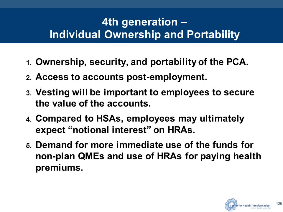 136 4th generation – Individual Ownership and Portability 1. Ownership, security, and portability of the PCA. 2. Access to accounts post-employment. 3