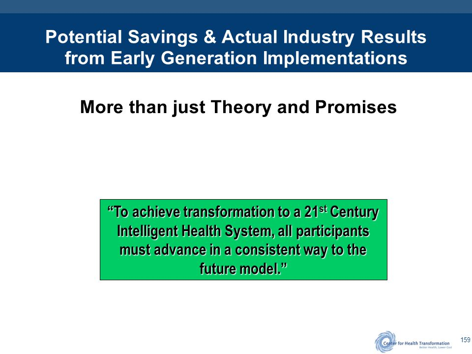 "159 Potential Savings & Actual Industry Results from Early Generation Implementations More than just Theory and Promises ""To achieve transformation to"