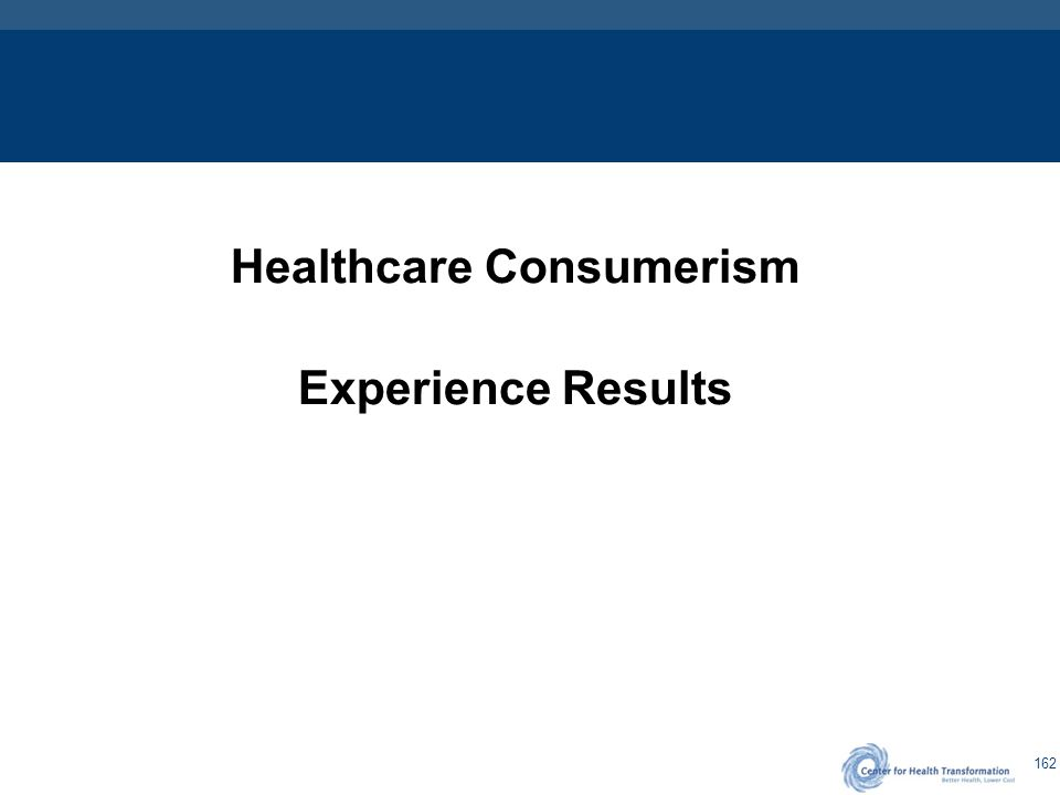 162 Healthcare Consumerism Experience Results