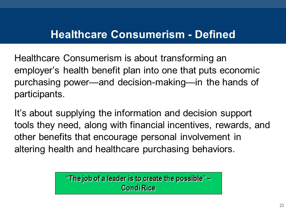 Healthcare Consumerism is about transforming an employer's health benefit plan into one that puts economic purchasing power—and decision-making—in the