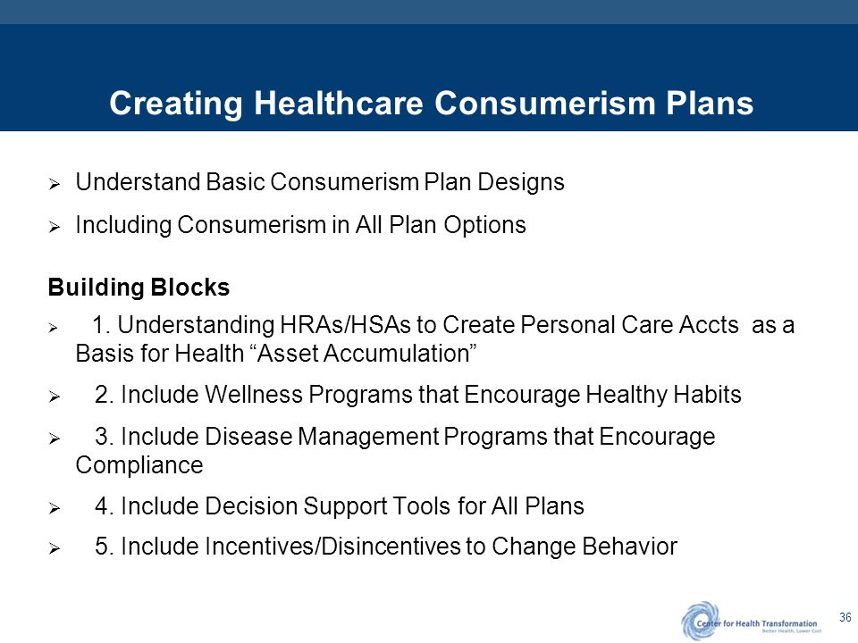 36 Creating Healthcare Consumerism Plans  Understand Basic Consumerism Plan Designs  Including Consumerism in All Plan Options Building Blocks  1.