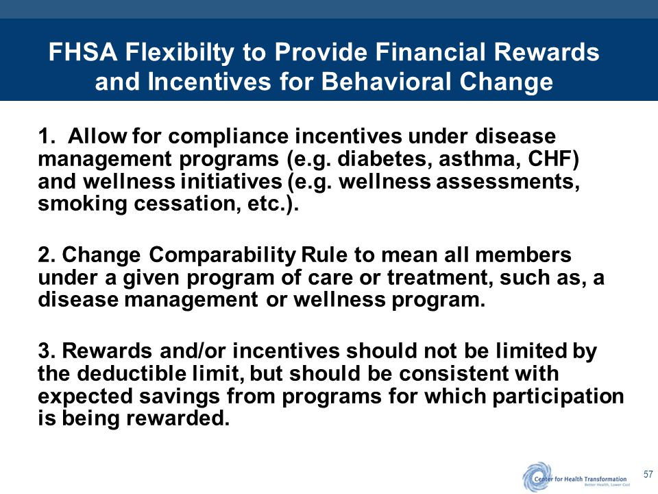 57 FHSA Flexibilty to Provide Financial Rewards and Incentives for Behavioral Change 1. Allow for compliance incentives under disease management progr