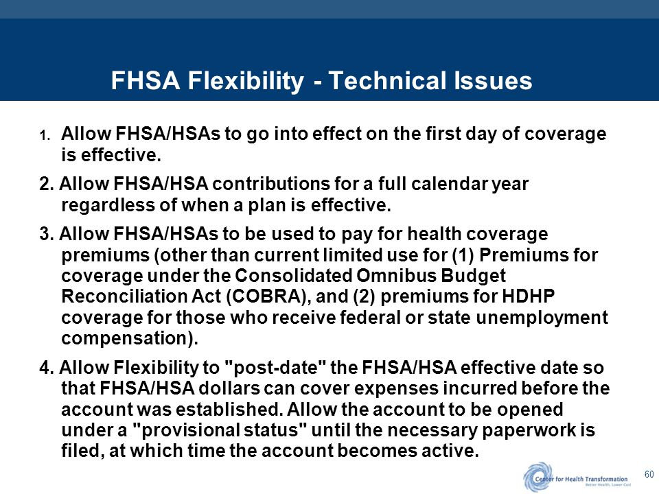 60 FHSA Flexibility - Technical Issues 1. Allow FHSA/HSAs to go into effect on the first day of coverage is effective. 2. Allow FHSA/HSA contributions