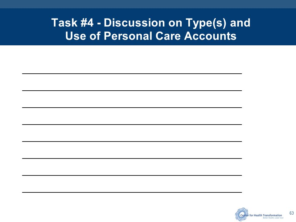 63 Task #4 - Discussion on Type(s) and Use of Personal Care Accounts ____________________________________________________________