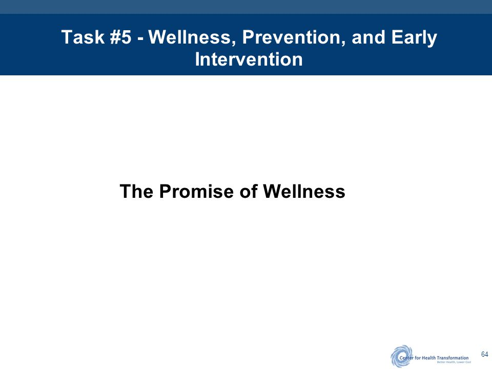 64 Task #5 - Wellness, Prevention, and Early Intervention The Promise of Wellness